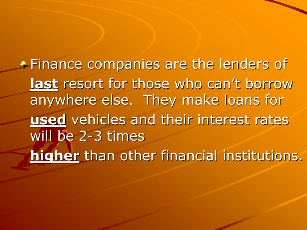 Finance companies are the lenders of