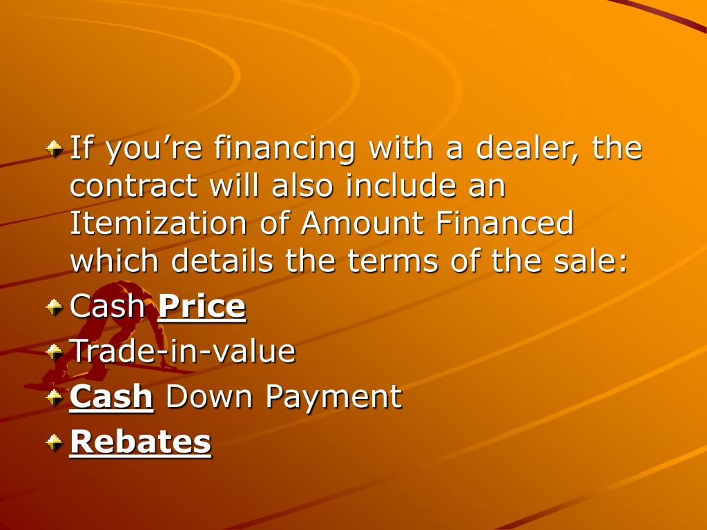If you're financing with a dealer, the contract will also include an Itemization of Amount Financed which details the terms of the sale: