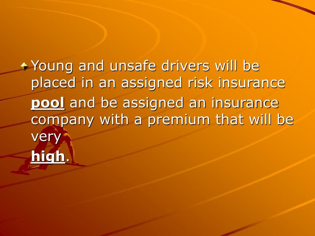Young and unsafe drivers will be placed in an assigned risk insurance