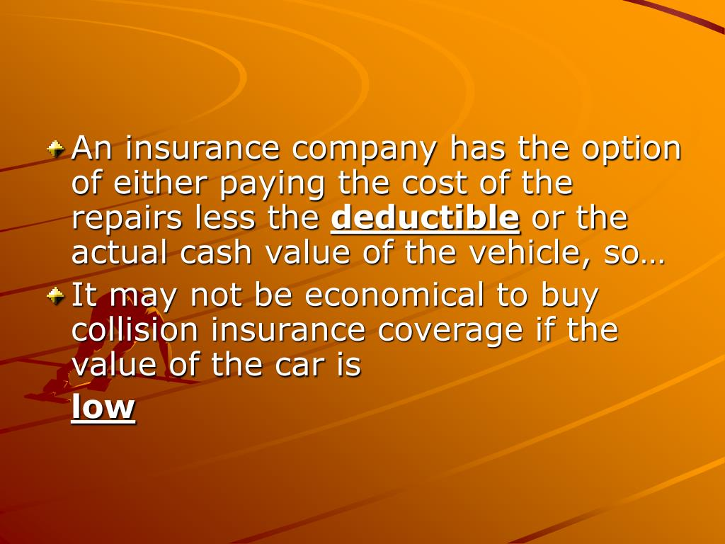 An insurance company has the option of either paying the cost of the repairs less the