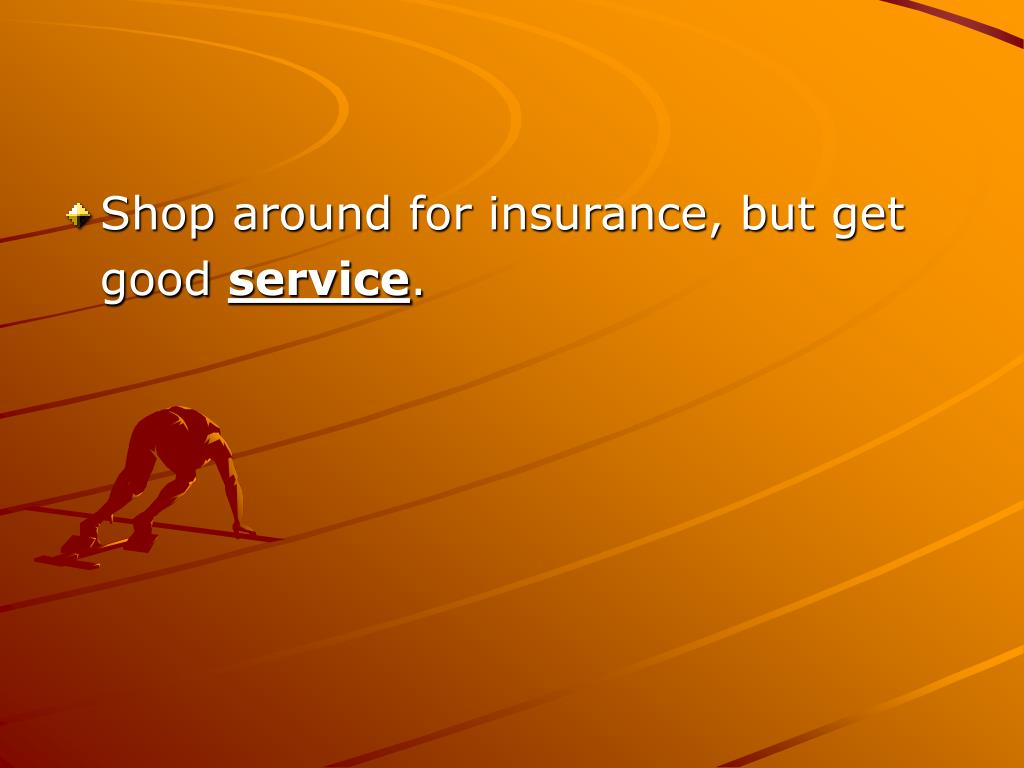 Shop around for insurance, but get