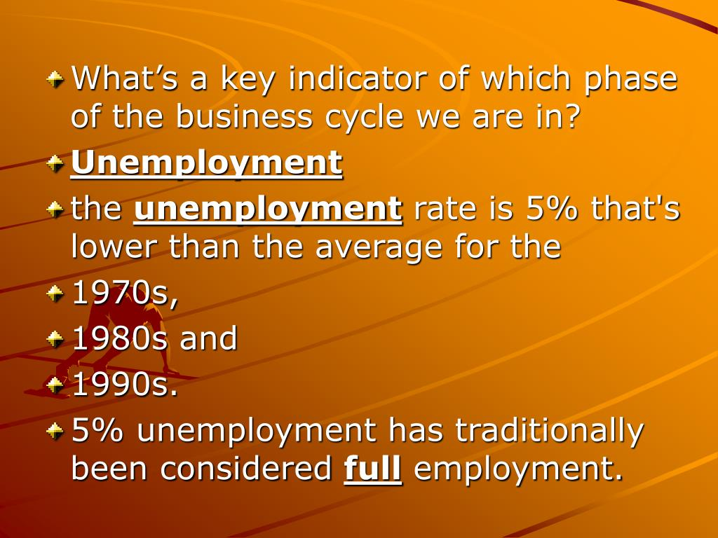 What's a key indicator of which phase of the business cycle we are in?