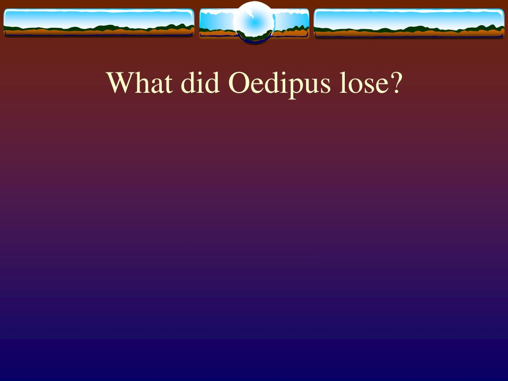What did Oedipus lose?