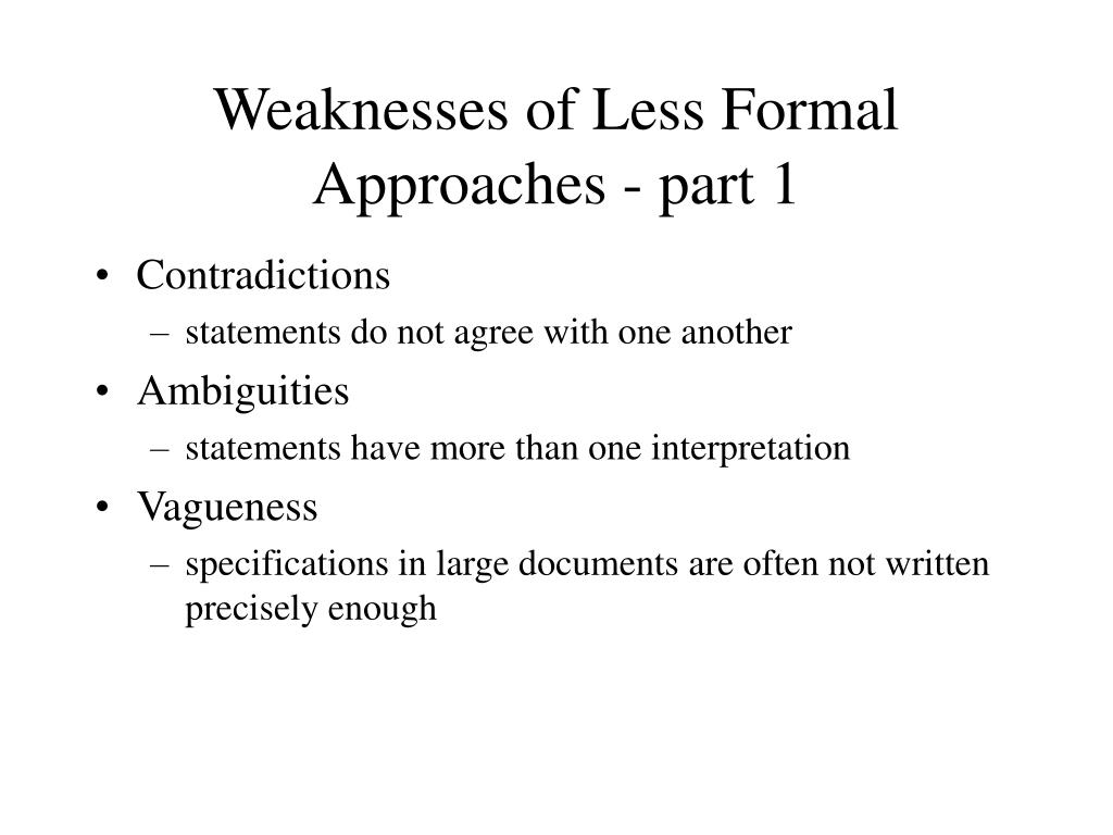 Weaknesses of Less Formal Approaches - part 1