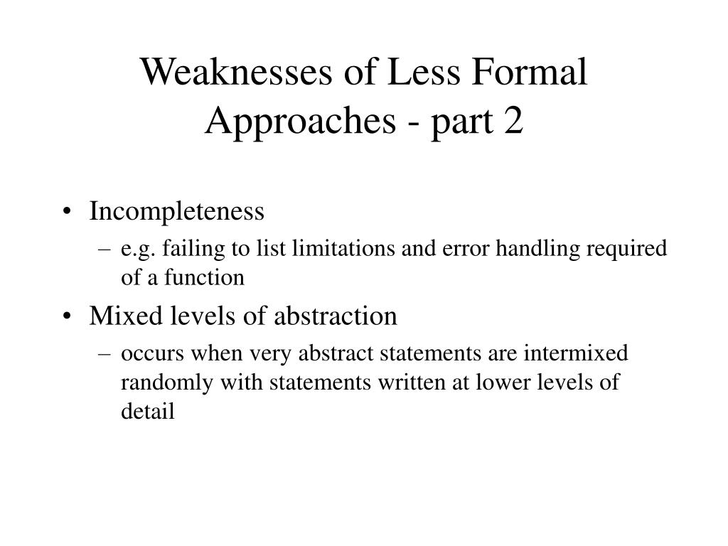 Weaknesses of Less Formal Approaches - part 2