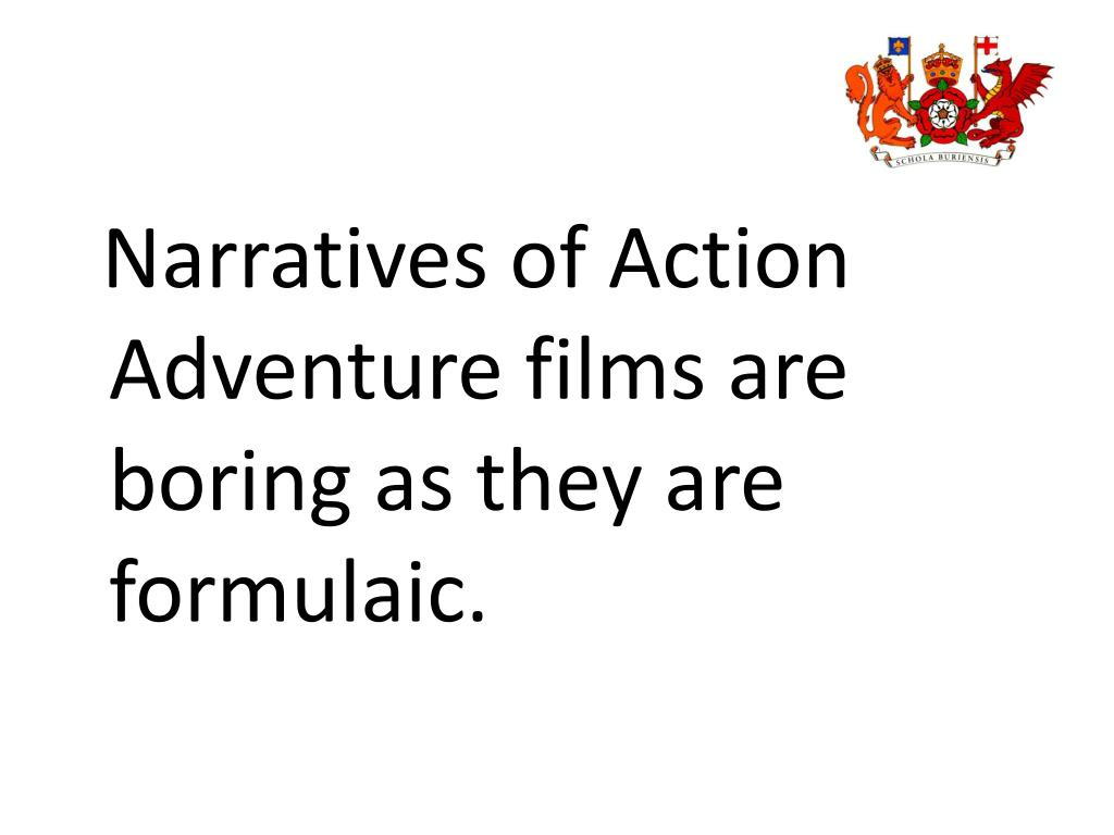 Narratives of Action  Adventure films are boring as they are formulaic.