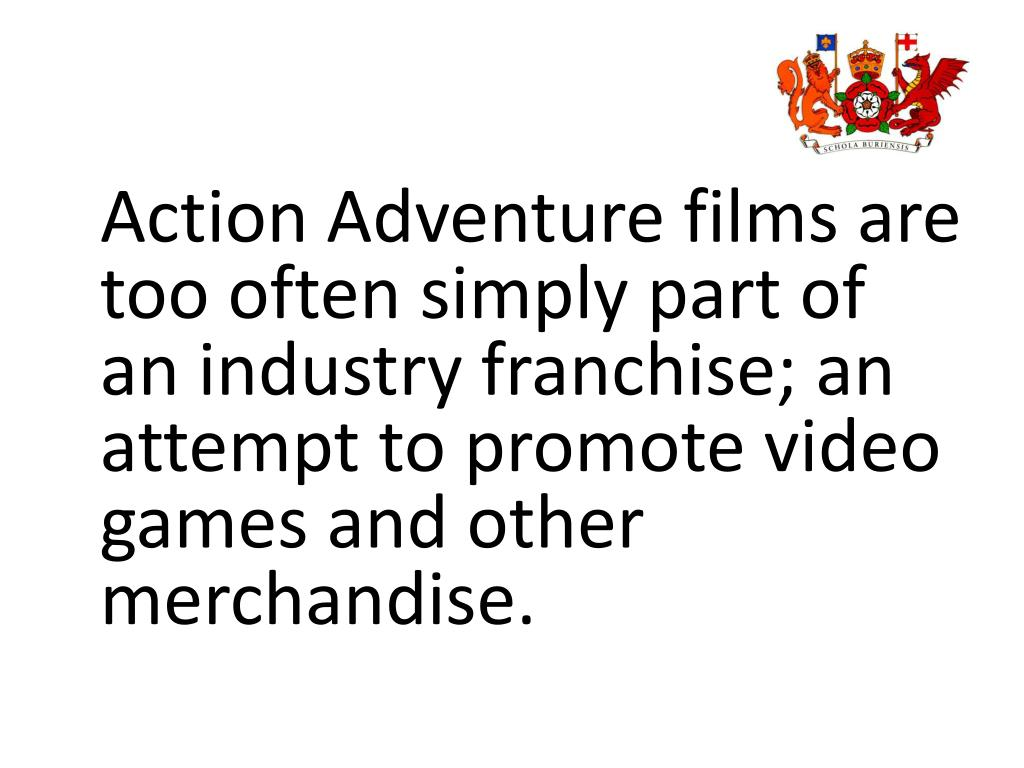 Action Adventure films are too often simply part of an industry franchise; an attempt to promote video games and other merchandise.
