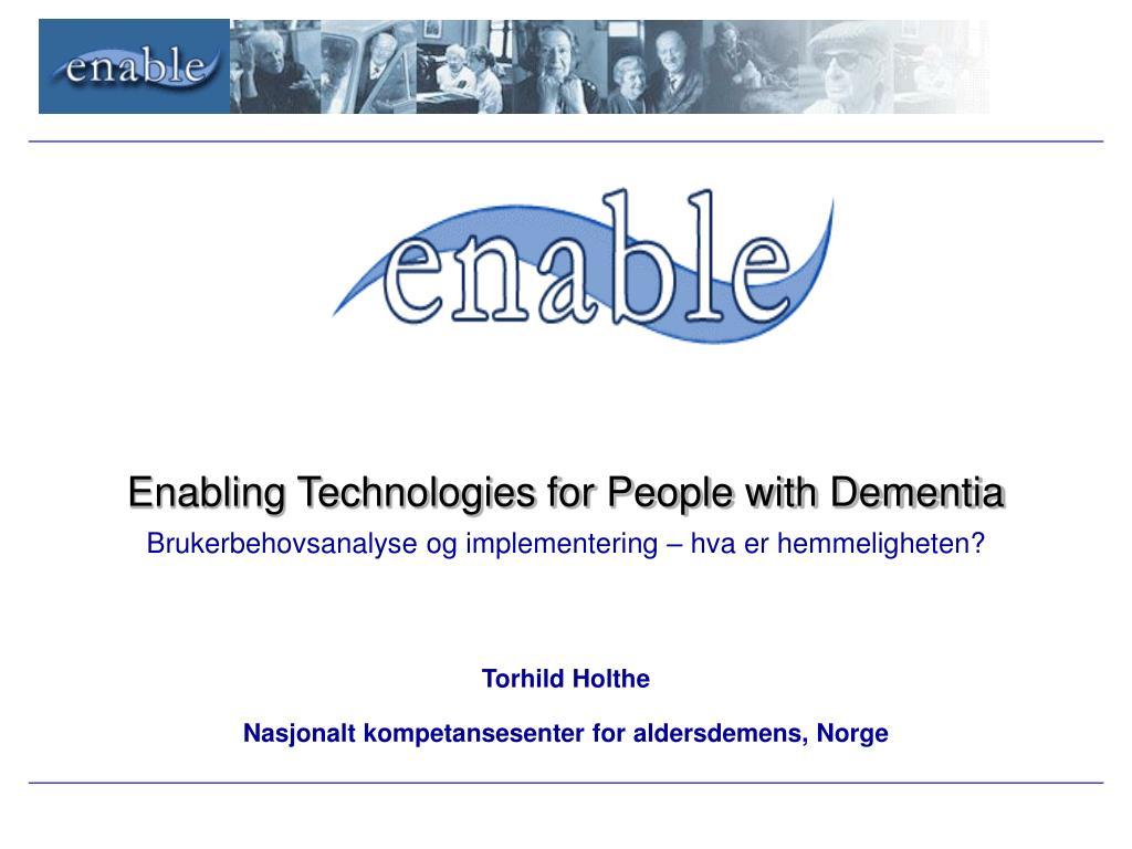 Enabling Technologies for People with Dementia