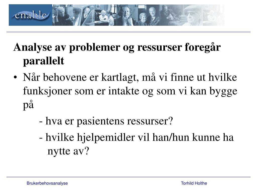 Analyse av problemer og ressurser foregår parallelt