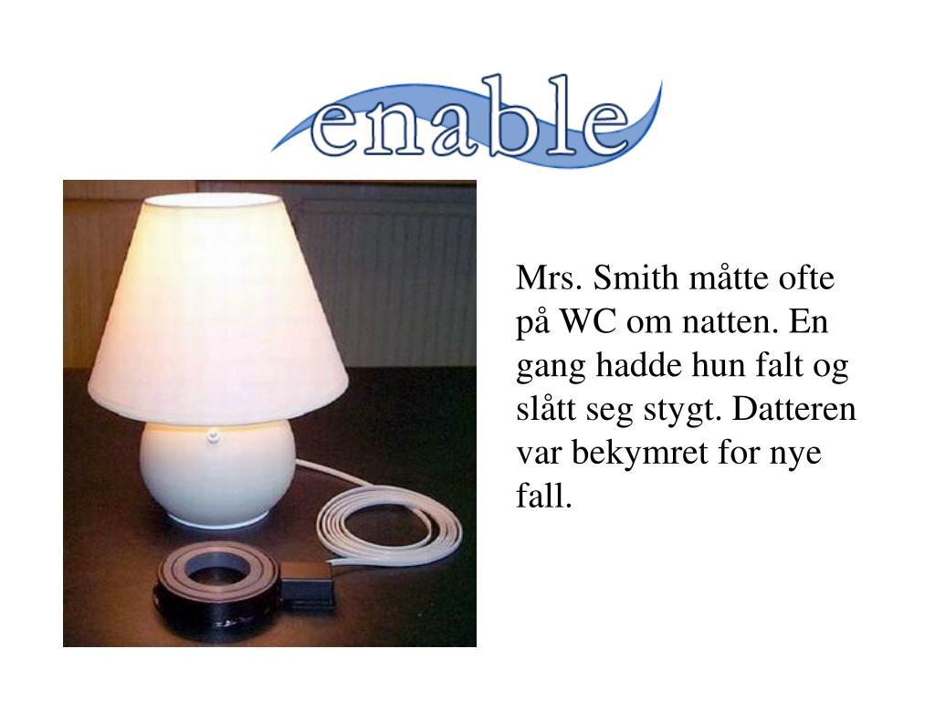 Mrs. Smith måtte ofte på WC om natten. En gang hadde hun falt og slått seg stygt. Datteren var bekymret for nye fall.
