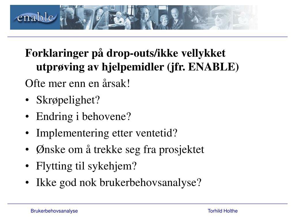 Forklaringer på drop-outs/ikke vellykket utprøving av hjelpemidler (jfr. ENABLE)