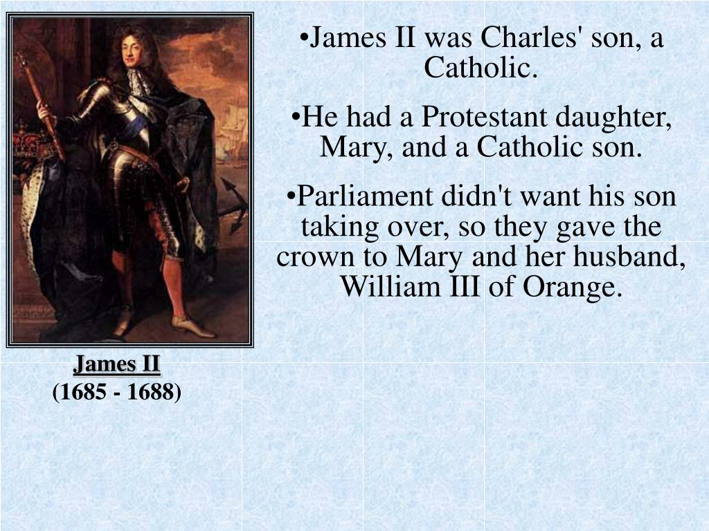 James II was Charles' son, a Catholic.