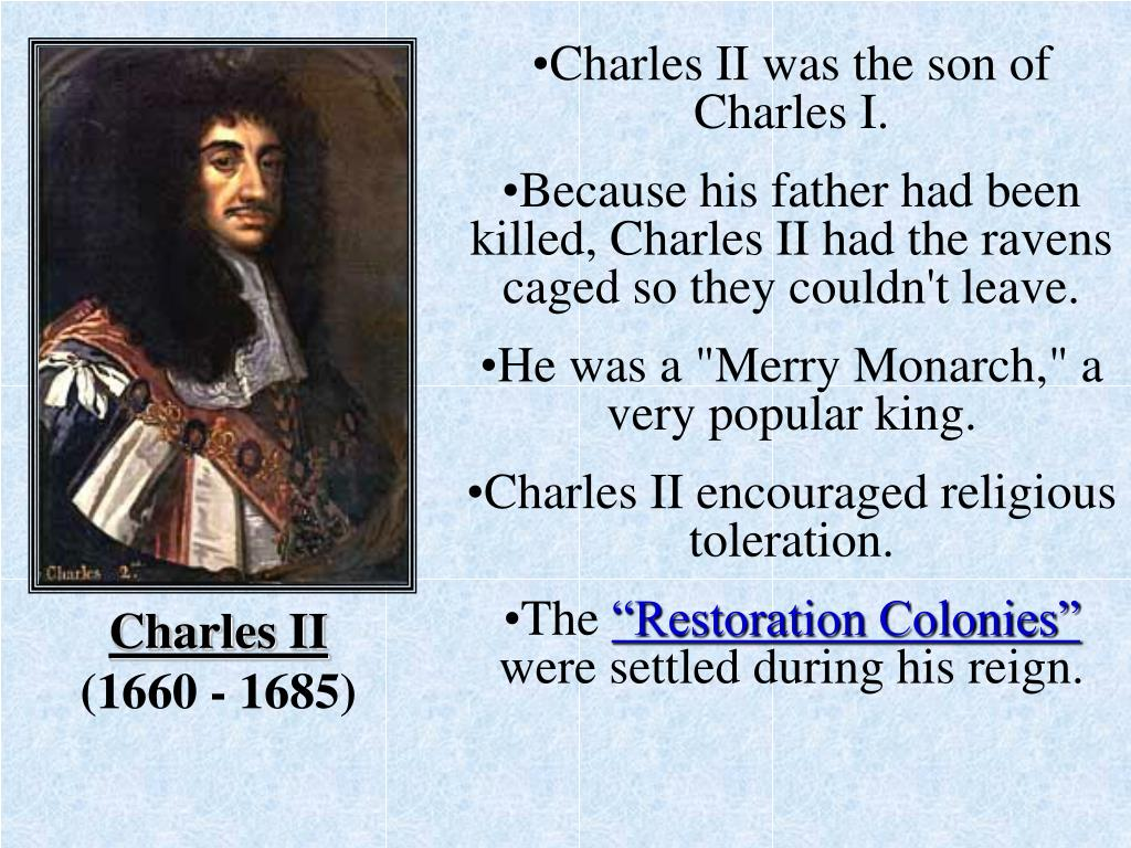 Charles II was the son of Charles I.