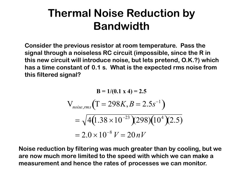 Thermal Noise Reduction by Bandwidth