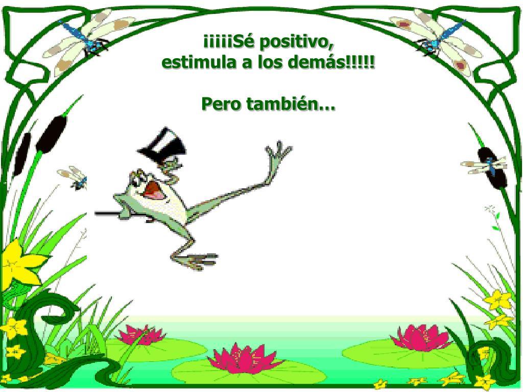 ¡¡¡¡¡Sé positivo,