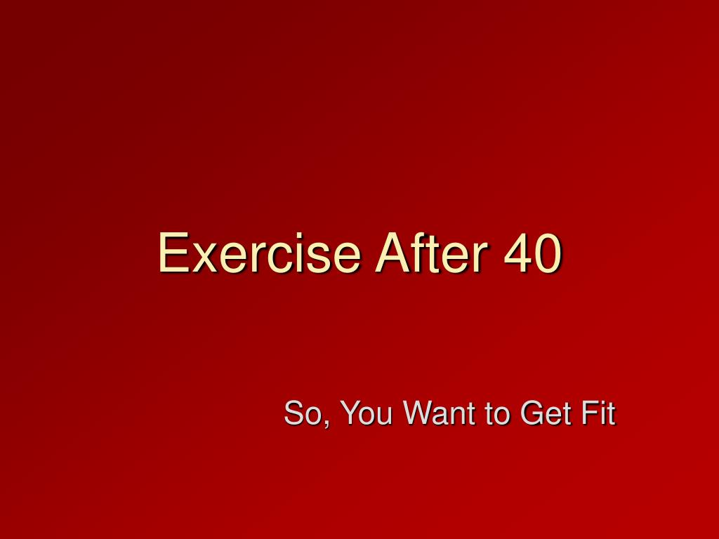 Exercise After 40