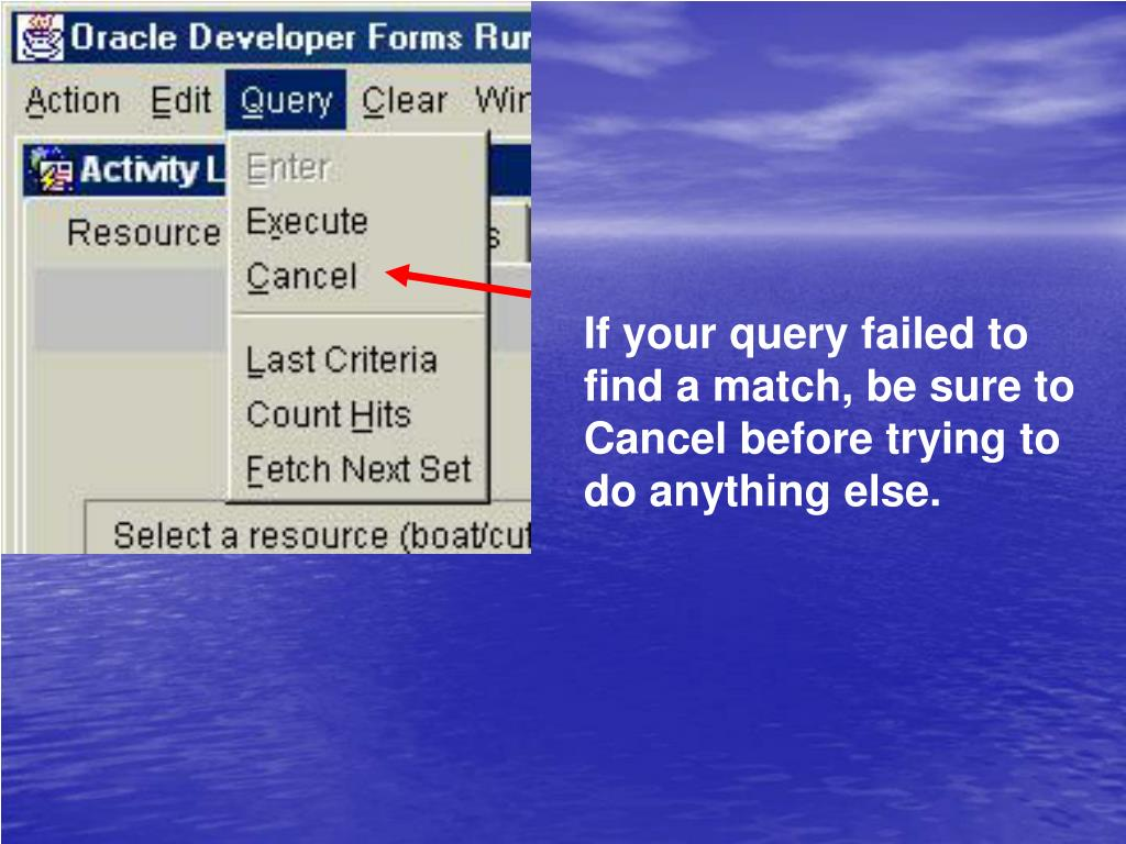 If your query failed to find a match, be sure to Cancel before trying to do anything else.