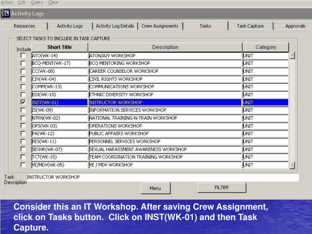 Consider this an IT Workshop. After saving Crew Assignment, click on Tasks button.  Click on INST(WK-01) and then Task Capture.