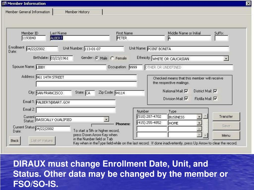DIRAUX must change Enrollment Date, Unit, and Status. Other data may be changed by the member or FSO/SO-IS.