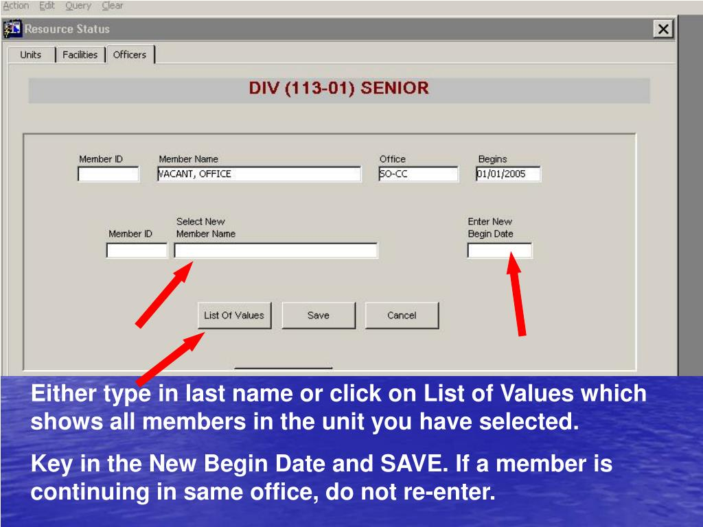 Either type in last name or click on List of Values which shows all members in the unit you have selected.