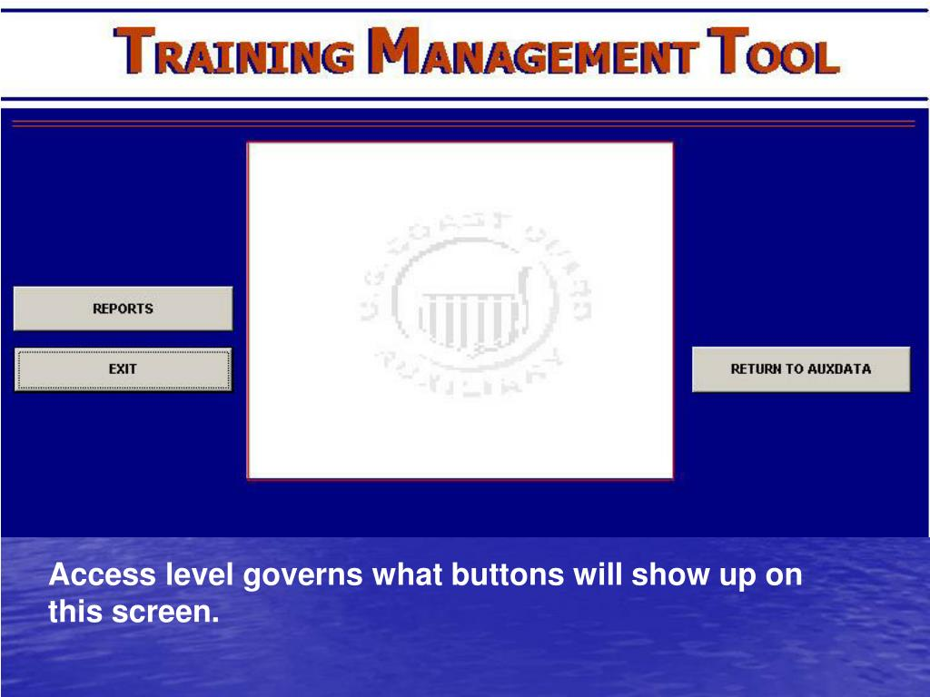 Access level governs what buttons will show up on this screen.