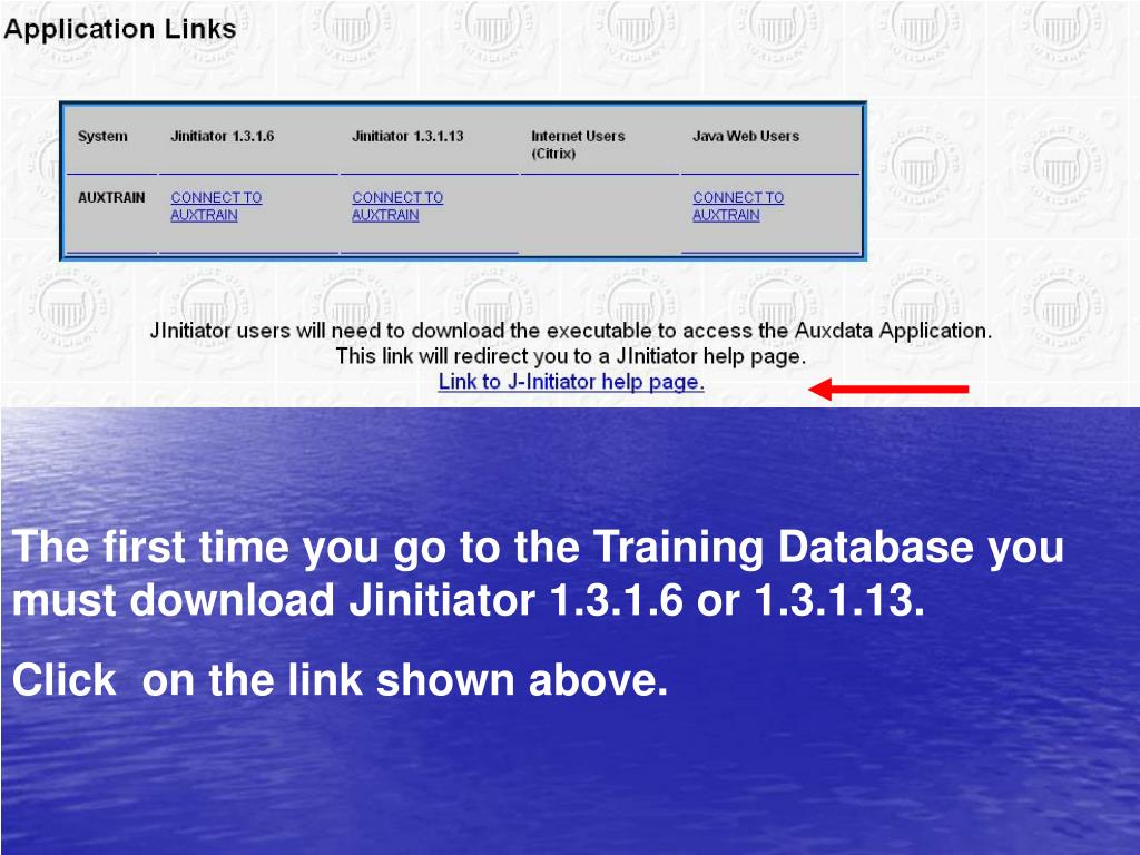 The first time you go to the Training Database you must download Jinitiator 1.3.1.6 or 1.3.1.13.