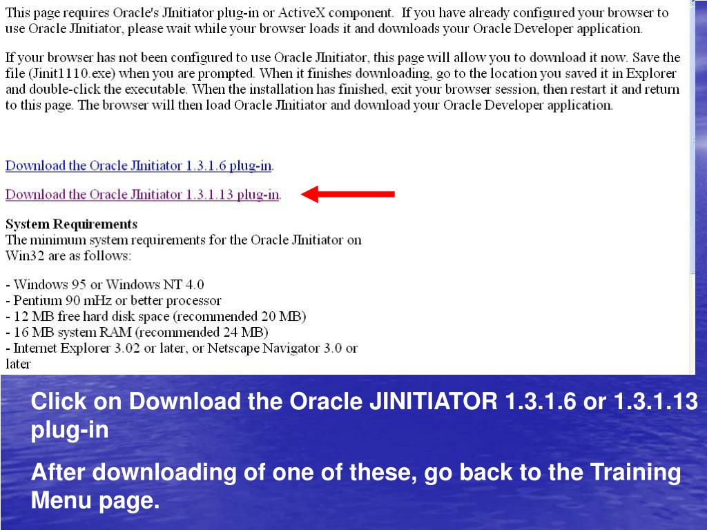 Click on Download the Oracle JINITIATOR 1.3.1.6 or 1.3.1.13 plug-in