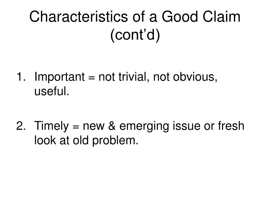 Characteristics of a Good Claim (cont'd)