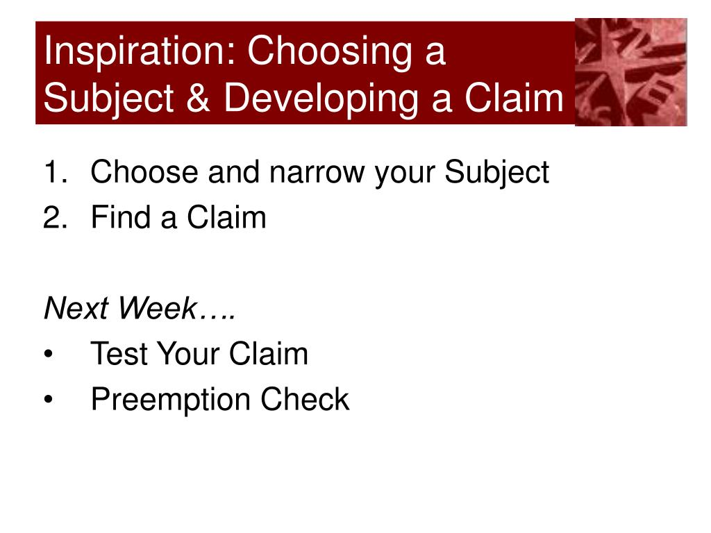 Inspiration: Choosing a Subject & Developing a Claim