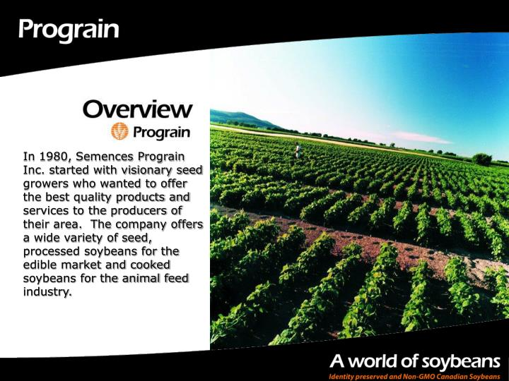 In 1980, Semences Prograin Inc. started with visionary seed growers who wanted to offer the best qua...