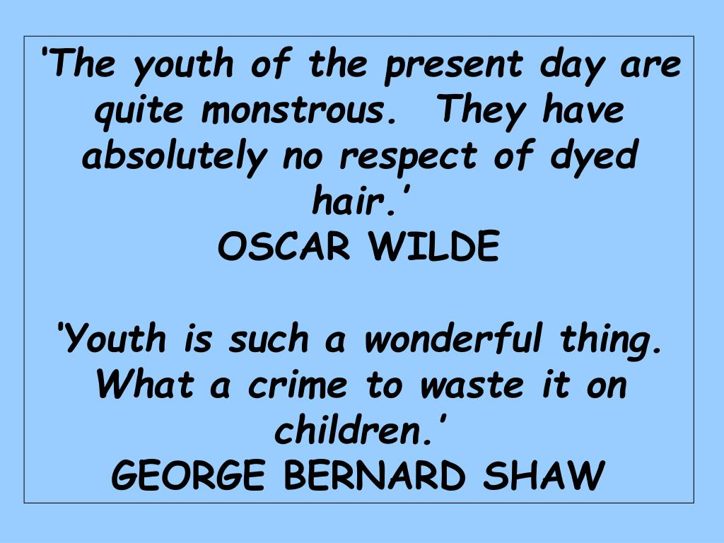 'The youth of the present day are quite monstrous.  They have absolutely no respect of dyed hair.'