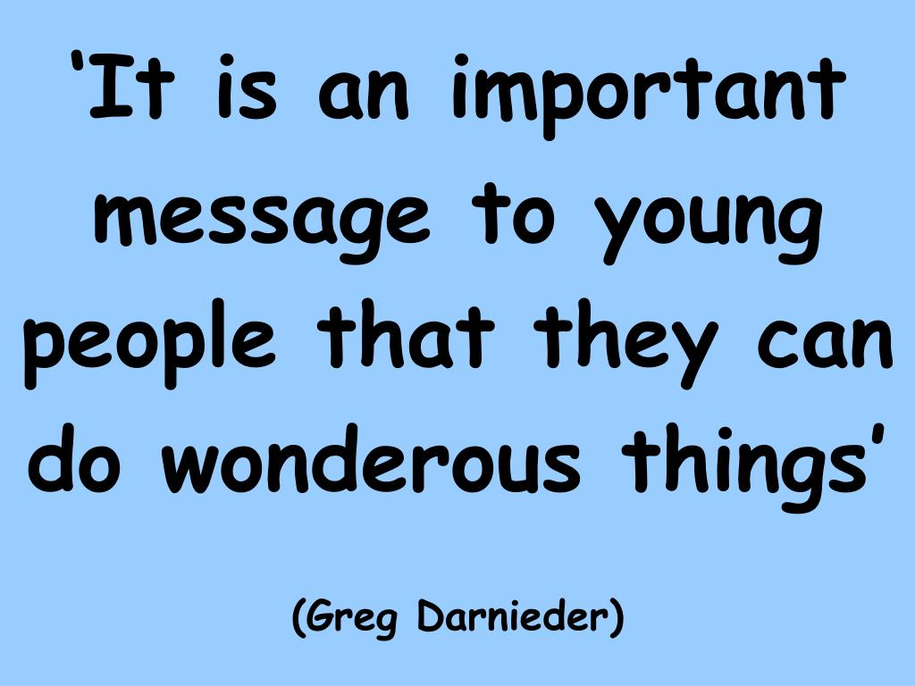 'It is an important message to young people that they can do wonderous things'