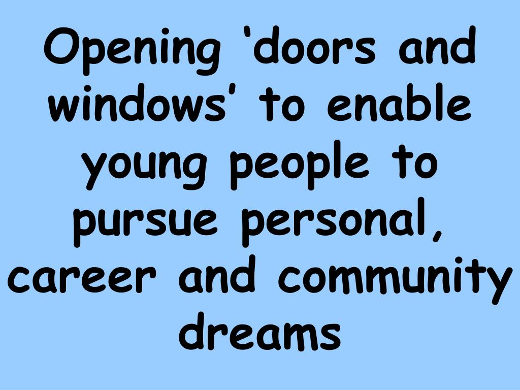 Opening 'doors and windows' to enable young people to pursue personal, career and community dreams