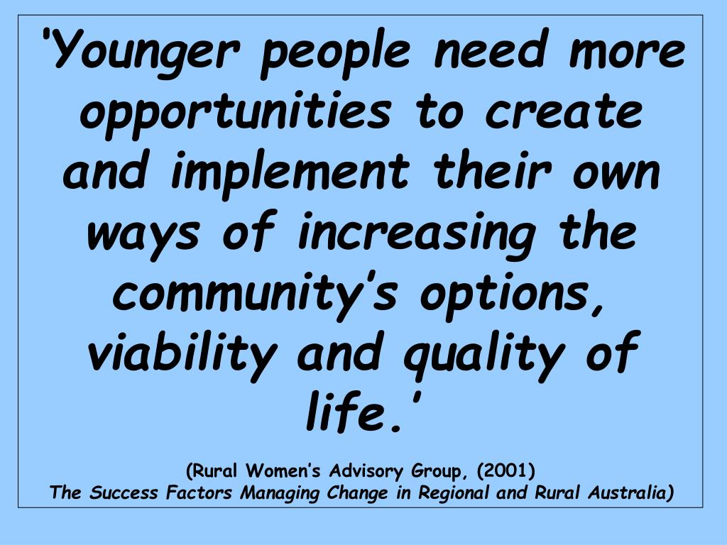 'Younger people need more opportunities to create and implement their own ways of increasing the community's options, viability and quality of life.'