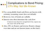 complications to bond pricing cfs may not be known