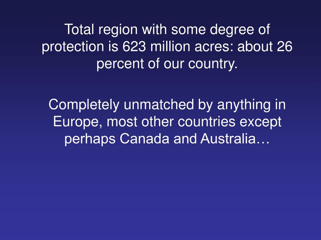 Total region with some degree of protection is 623 million acres: about 26 percent of our country.