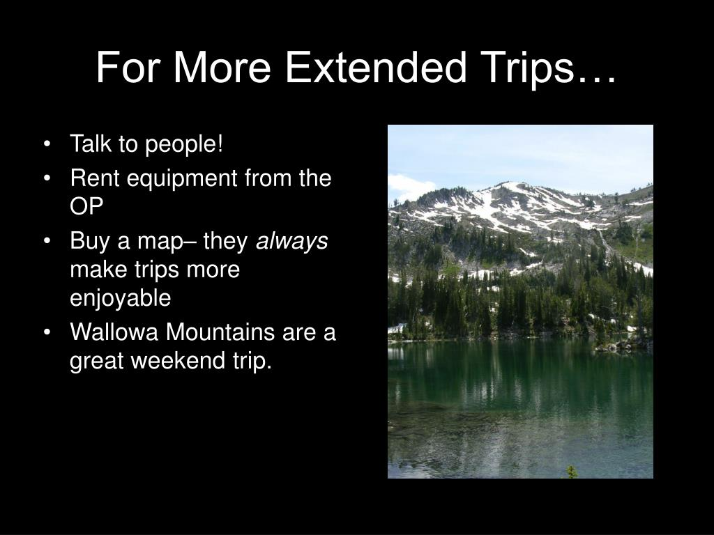 For More Extended Trips…