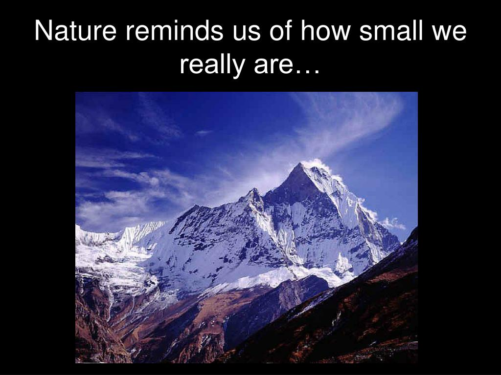 Nature reminds us of how small we really are…