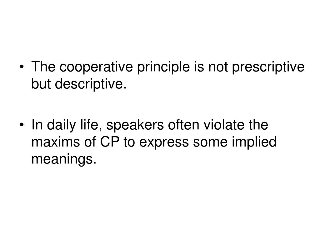 The cooperative principle is not prescriptive but descriptive.
