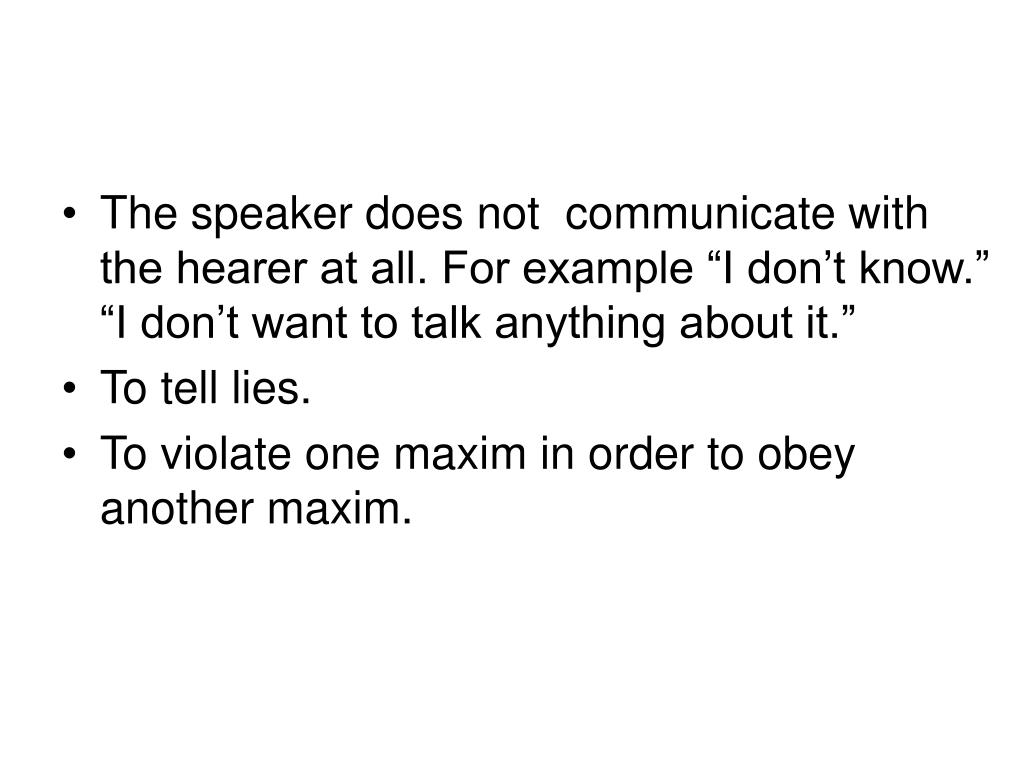 """The speaker does not  communicate with the hearer at all. For example """"I don't know."""" """"I don't want to talk anything about it."""""""