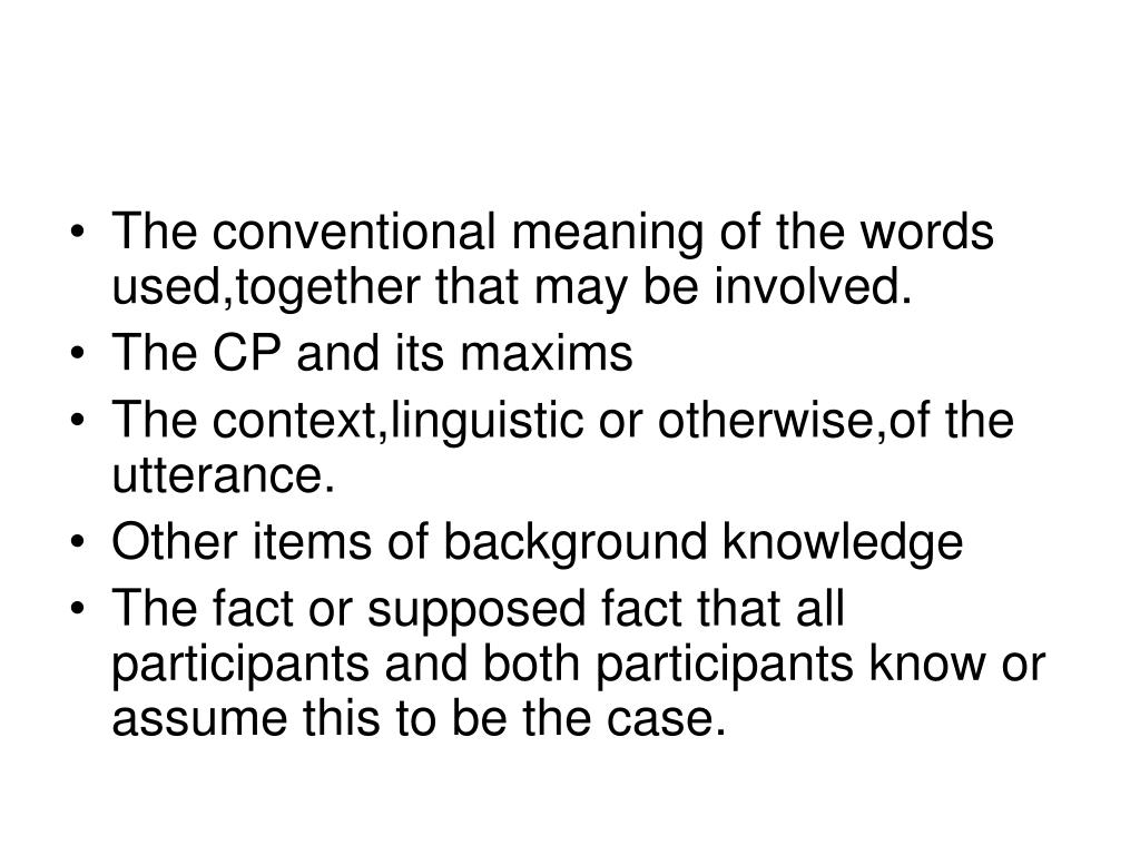 The conventional meaning of the words used,together that may be involved.