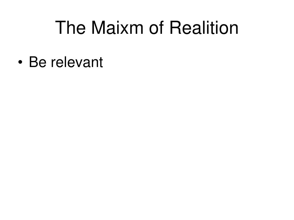 The Maixm of Realition