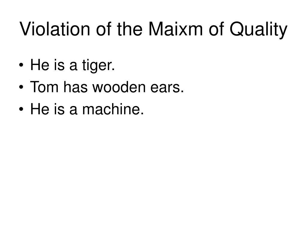 Violation of the Maixm of Quality