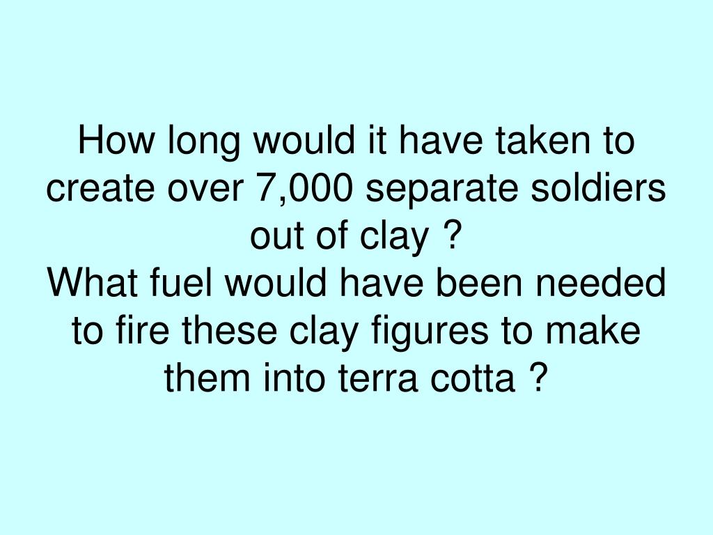 How long would it have taken to create over 7,000 separate soldiers out of clay ?