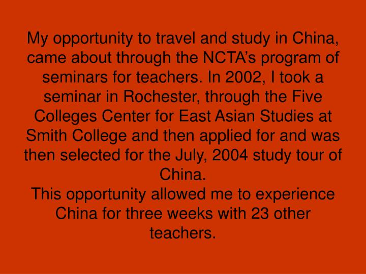 My opportunity to travel and study in China, came about through the NCTA's program of seminars for...