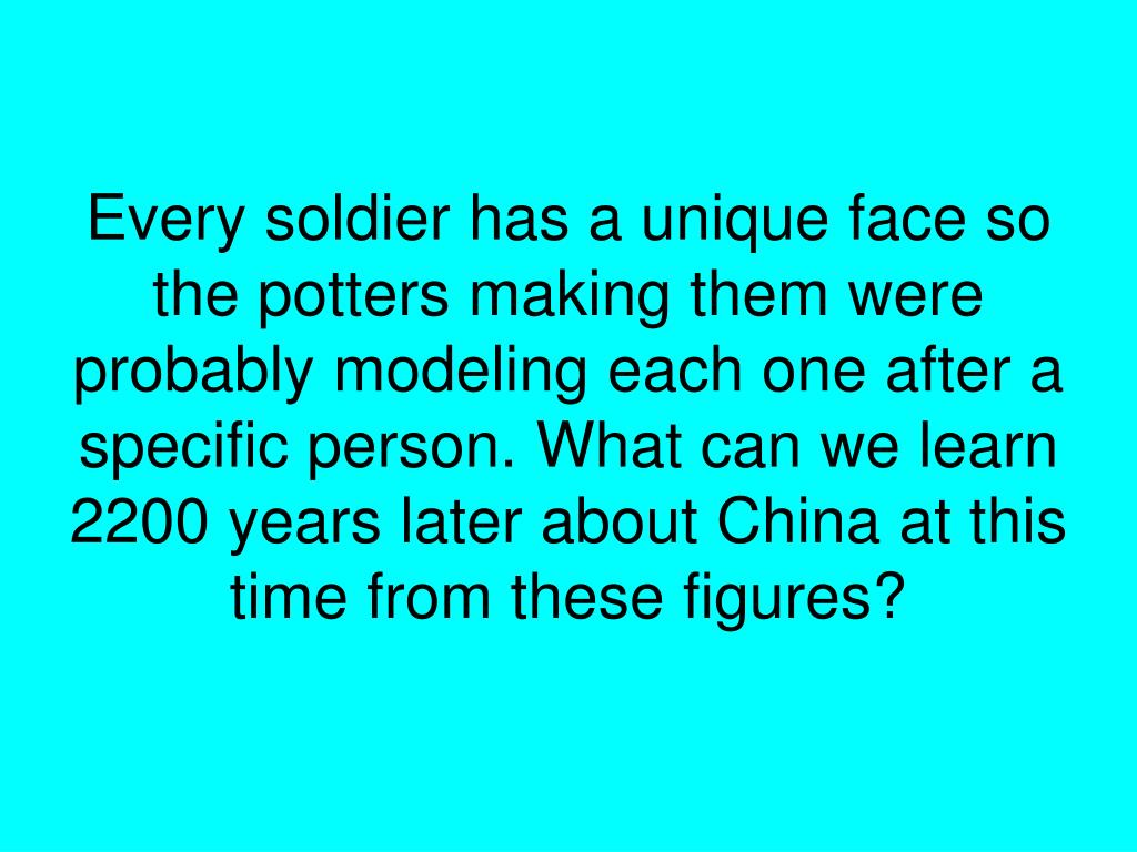Every soldier has a unique face so the potters making them were probably modeling each one after a specific person. What can we learn 2200 years later about China at this time from these figures?