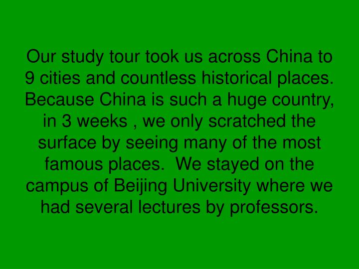 Our study tour took us across China to 9 cities and countless historical places. Because China is su...