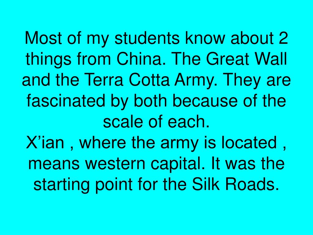 Most of my students know about 2 things from China. The Great Wall and the Terra Cotta Army. They are fascinated by both because of the scale of each.