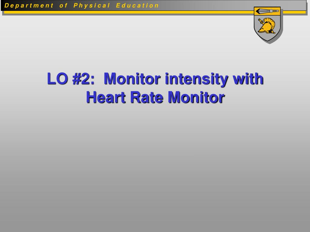 LO #2:  Monitor intensity with Heart Rate Monitor