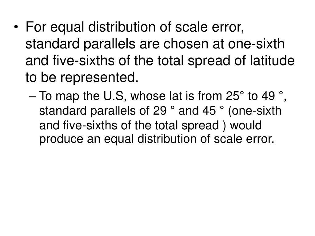 For equal distribution of scale error, standard parallels are chosen at one-sixth and five-sixths of the total spread of latitude to be represented.